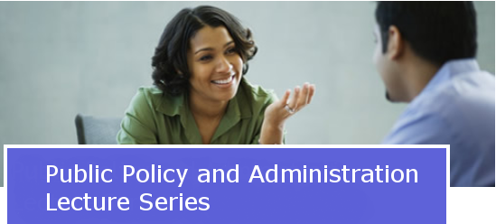 Public Policy and Administration Lecture Series