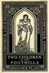 Two Children of the Foothills by Elizabeth Harrison